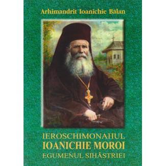 Ieroschimonahul Ioanichie Moroi - egumenul Sihastriei