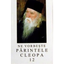 Ne vorbeste Parintele Cleopa - Volumul 12