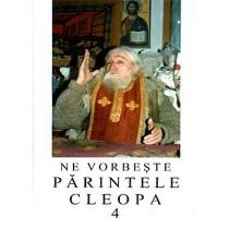 Ne vorbeste Parintele Cleopa - Volumul 4