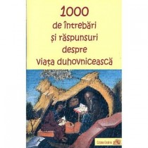 1000 de intrebari si raspunsuri despre viata duhovniceasca
